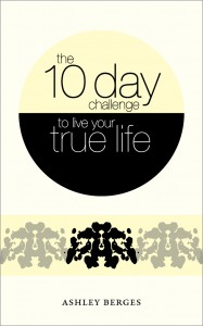 The 10 Day Challenge to Live Your True Life