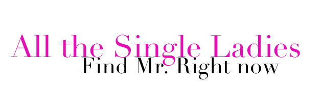 Single Ladies Find Mr. Right Now